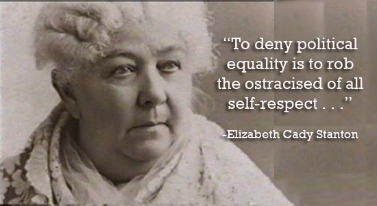 "Elizabeth Cady Stanton ""To deny political equality is to rob the ostracised of all self-respect"" quote"