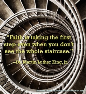 faith is taking the first step even when you dont see the whole staircase mlk quote