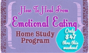 how to heal from emotional eating home study $47 thru this weekend