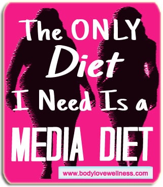the only diet i need is a media diet body love wellness