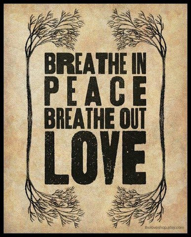 http://www.bodylovewellness.com/wp-content/uploads/2013/01/breath-in-peace-breathe-out-love.jpg