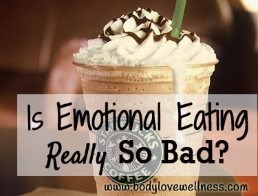 Is Emotional Eating Really So Bad Body Love Wellness Blog copy